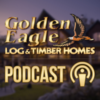 Golden Eagle Log and Timber Homes Podcast podcast