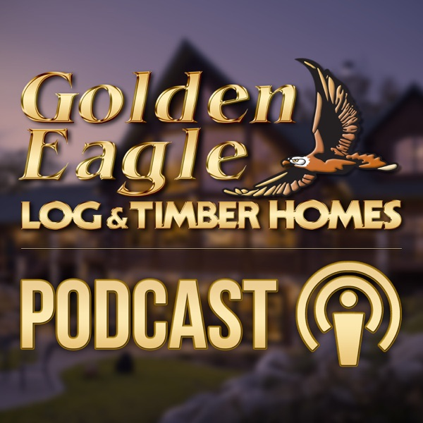 Golden Eagle Log and Timber Homes Podcast