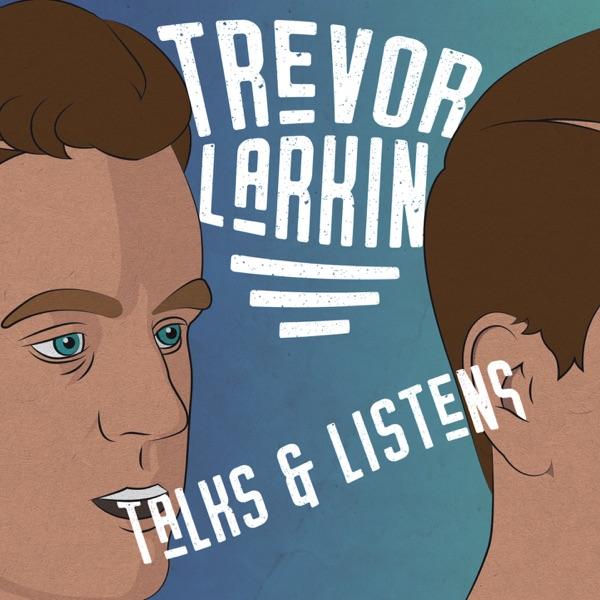 Trevor Larkin Talks and Listens