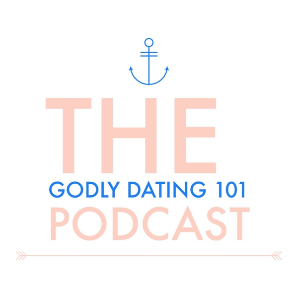 The Godly Dating 101 Podcast