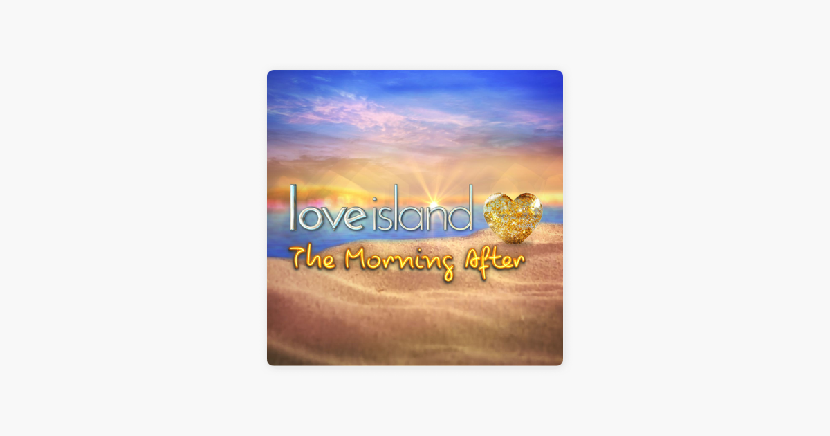Love Island: The Morning After on Apple Podcasts