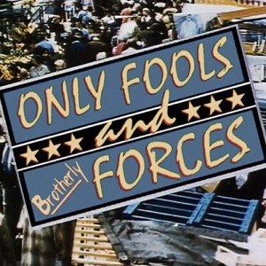 Only Fools and Brotherly Forces