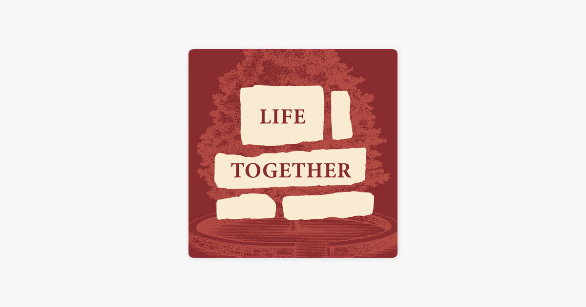 Life Together v Apple Podcasts