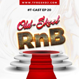 The T-Fresh Series Mixes: T-CAST EP 20 (90s R&B EDITION) on