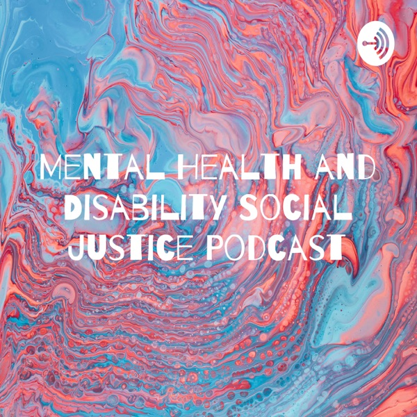 Mental Health and Disability Social Justice Podcast