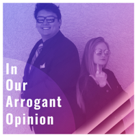 In Our Arrogant Opinion podcast