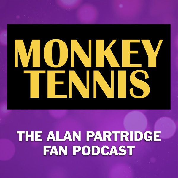 MONKEY TENNIS - The Alan Partridge Fan Podcast
