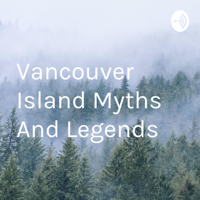 Vancouver Island Myths And Legends podcast