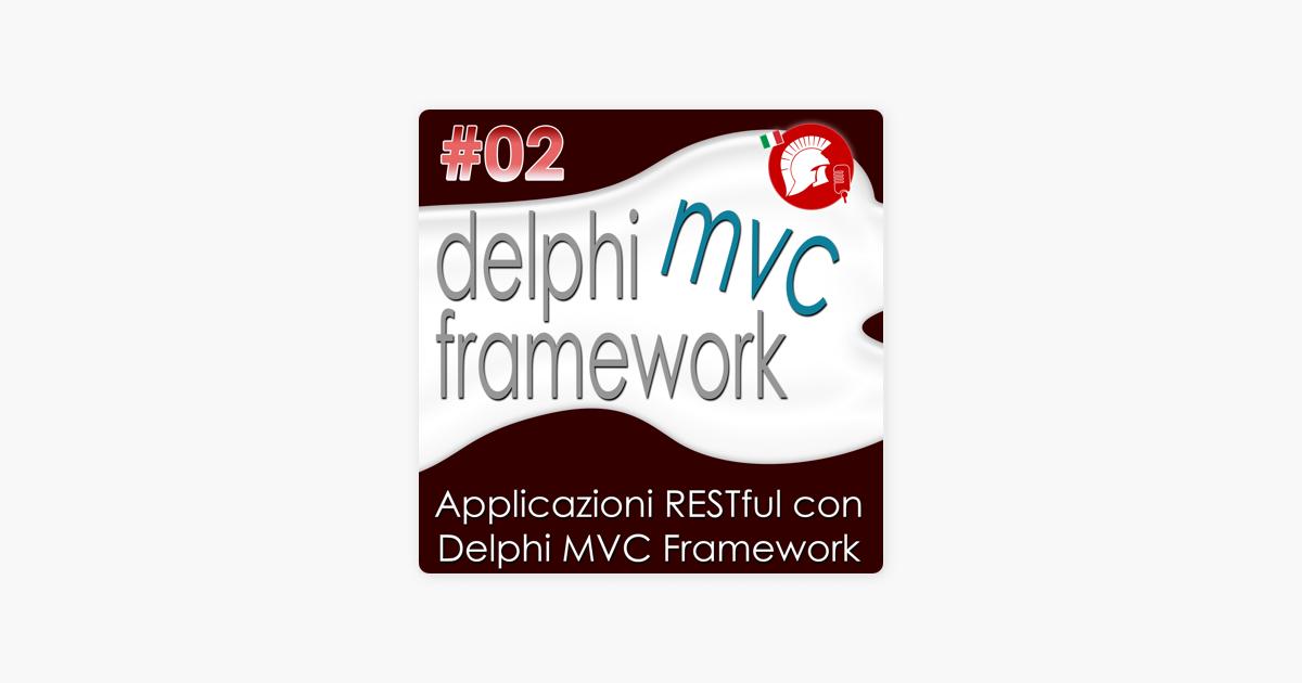 Delphi Podcast: Applicazioni RESTful con Delphi MVC