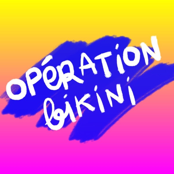 Opération Bikini Podcast