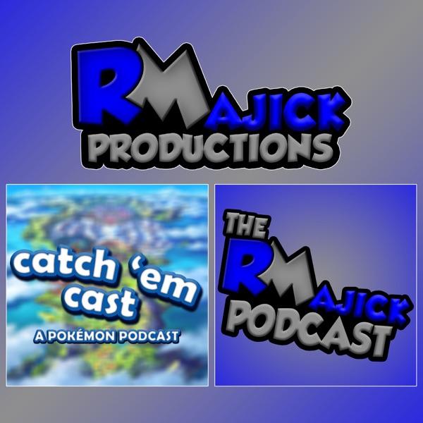 Catch 'Em Cast & The RMajick Podcast