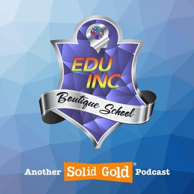 Education Incorporated Boutique School:EduInc Private School   Solid Gold Podcast Studios
