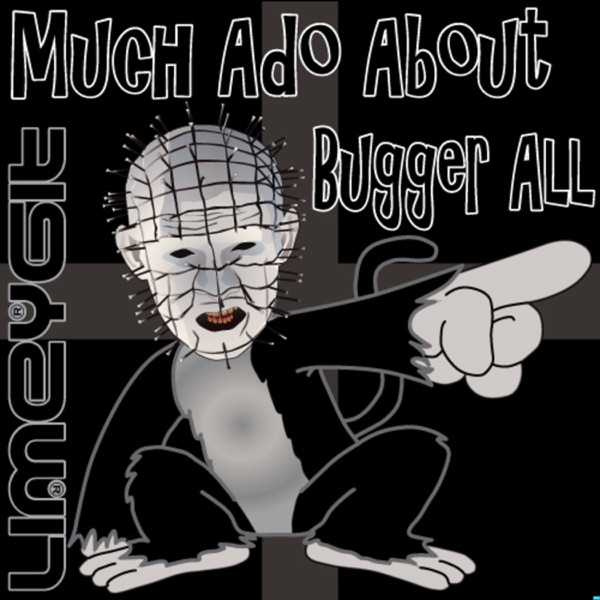 Much Ado About Bugger All