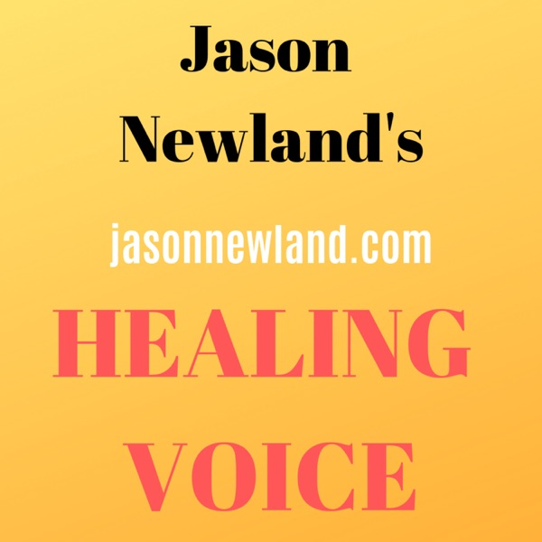 Jason Newland's HEALING VOICE