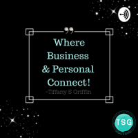 Tiffany S Griffin Where Personal And Bussiness Connect podcast