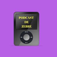 PODCAST DE ZEBRE podcast