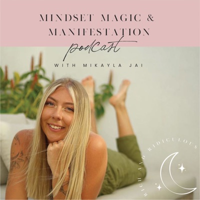 MINDSET MAGIC & MANIFESTATION Podcast:Mikayla Jai