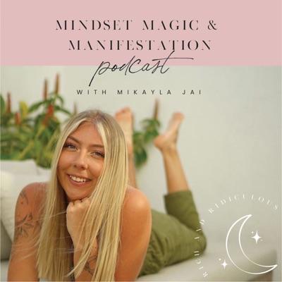MINDSET MAGIC & MANIFESTATION Podcast:Mikayla Jai