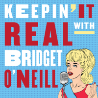 Keepin' It Real with Bridget O'Neill podcast
