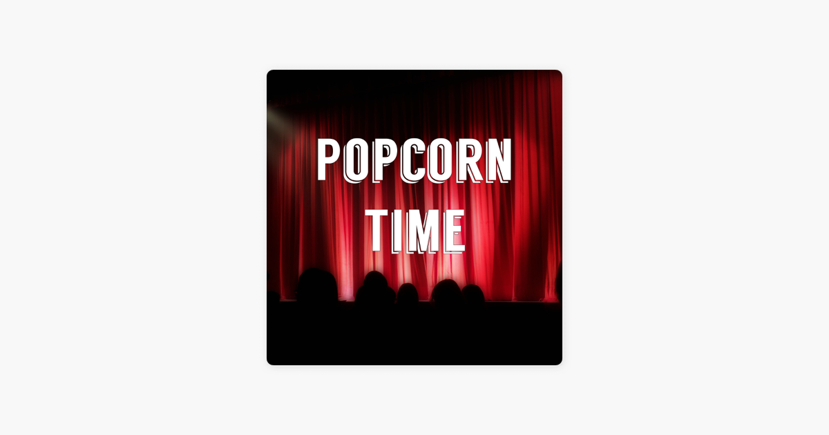 Popcorn Time Podcast on Apple Podcasts