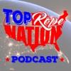 Top Rope Nation Wrestling Podcast artwork