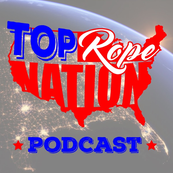Top Rope Nation Wrestling Podcast