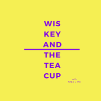 Wiskey and the Teacup podcast