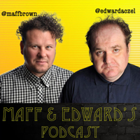 Maff and Edward's Podcast podcast