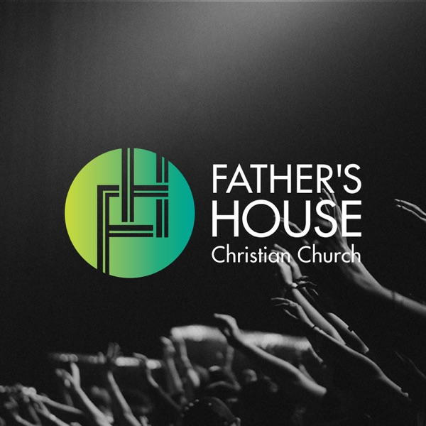 Father's House Church Sermon of the Week