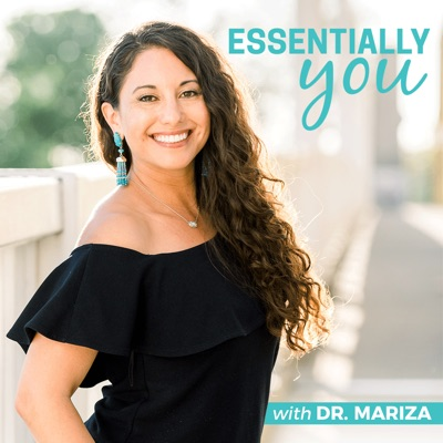 Essentially You: Empowering You On Your Health & Wellness Journey With Safe, Natural & Effective Solutions:Dr. Mariza Snyder