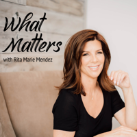 What Matters with Rita Marie Mendez podcast