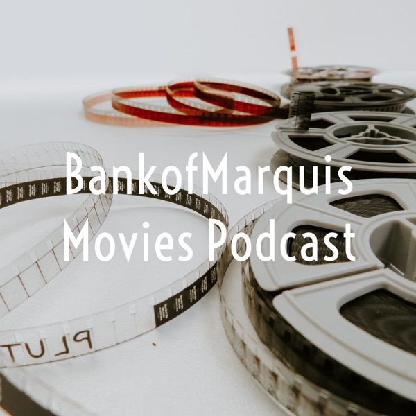 BankofMarquis Movies Podcast