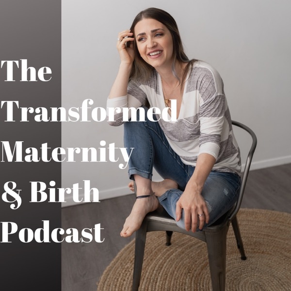 The Transformed Maternity & Birth Podcast