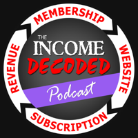 Income Decoded - A podcast devoted to membership sites, subscriptions and online business podcast