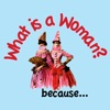 What is a Woman, because...it's absurd to be a woman on planet earth, etc.
