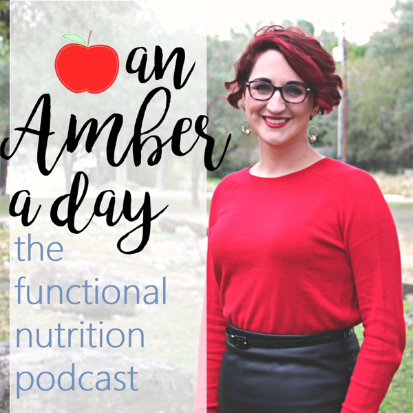 An Amber a Day: The Functional Nutrition Podcast