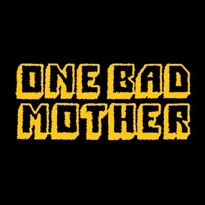 One Bad Mother:MaximumFun.org