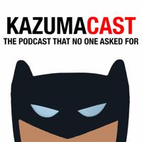 KazumaCast podcast