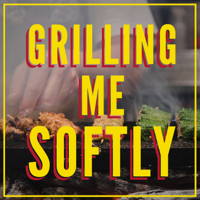 Grilling Me Softly podcast