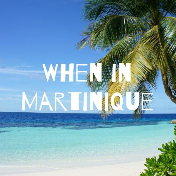 When in Martinique