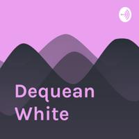 Dequean White podcast