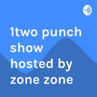 1two punch show hosted by zone zone podcast