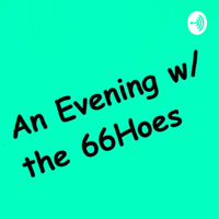An Evening with the 66Hoes podcast