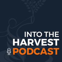 Into the Harvest Podcast podcast