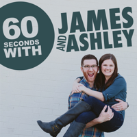 60 Seconds with James and Ashley podcast
