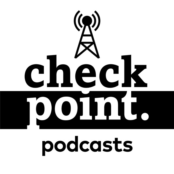 Checkpoint Podcasts