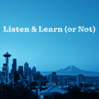 Listen & Learn (or Not) podcast