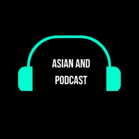 Asian And Podcast podcast