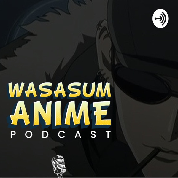 Wasasum Anime Podcast