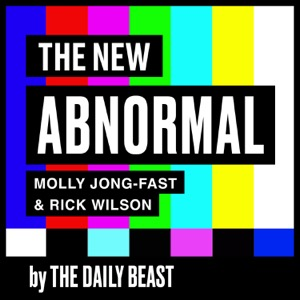 The New Abnormal with Molly Jong-Fast & Rick Wilson